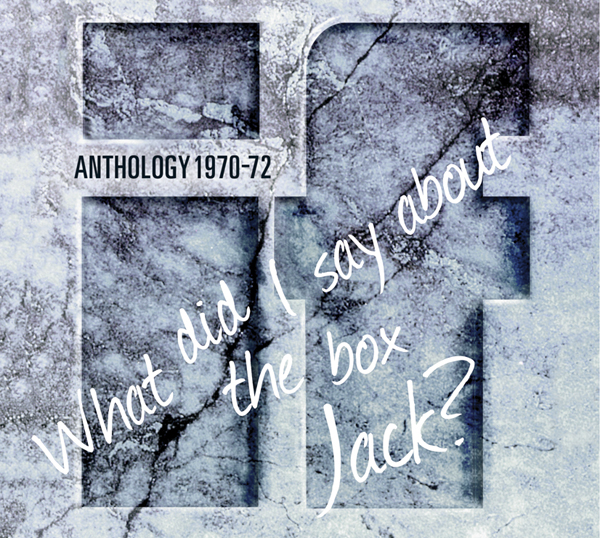 What did I Say About the Box Jack? - Anthology 1970/1972