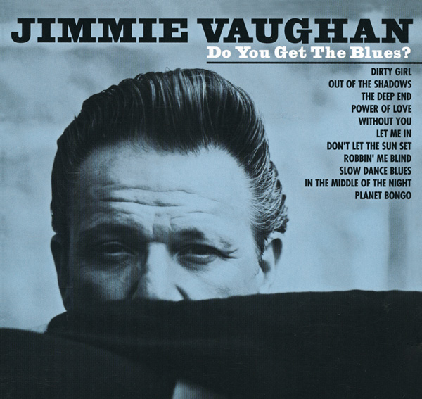 Jimmie Vaughan – Do You Get The Blues?