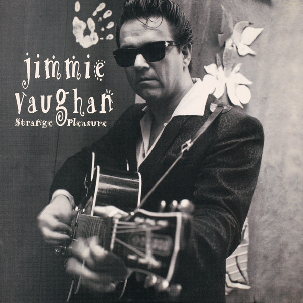 Jimmie Vaughan – Strange Pleasure