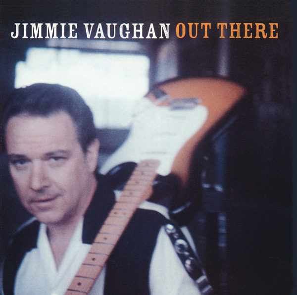 Jimmie Vaughan – Out There