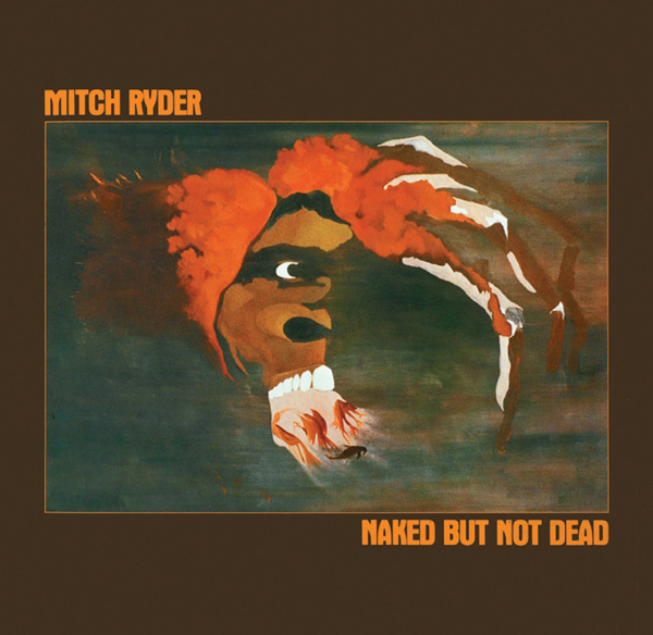 Mitch Ryder – Naked But Not Dead