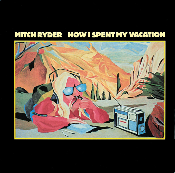 Mitch Ryder – How I Spent My Vacation