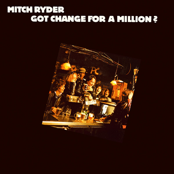 Mitch Ryder – Got Change for A Million?