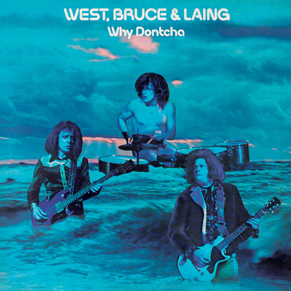 West, Bruce & Laing – Why Dontcha