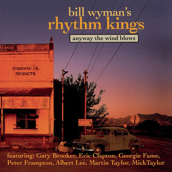 Bill Wyman's Rhythm Kings – Anyway the Wind Blows