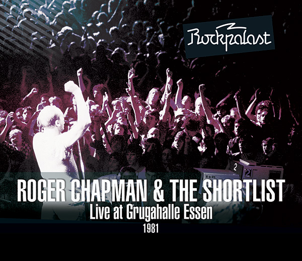 Roger Chapman and The Shortlist – Live At Grugahalle Essen 1981