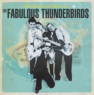 The Fabulous Thunderbirds – The Bad And Best Of The Fabulous Thunderbirds