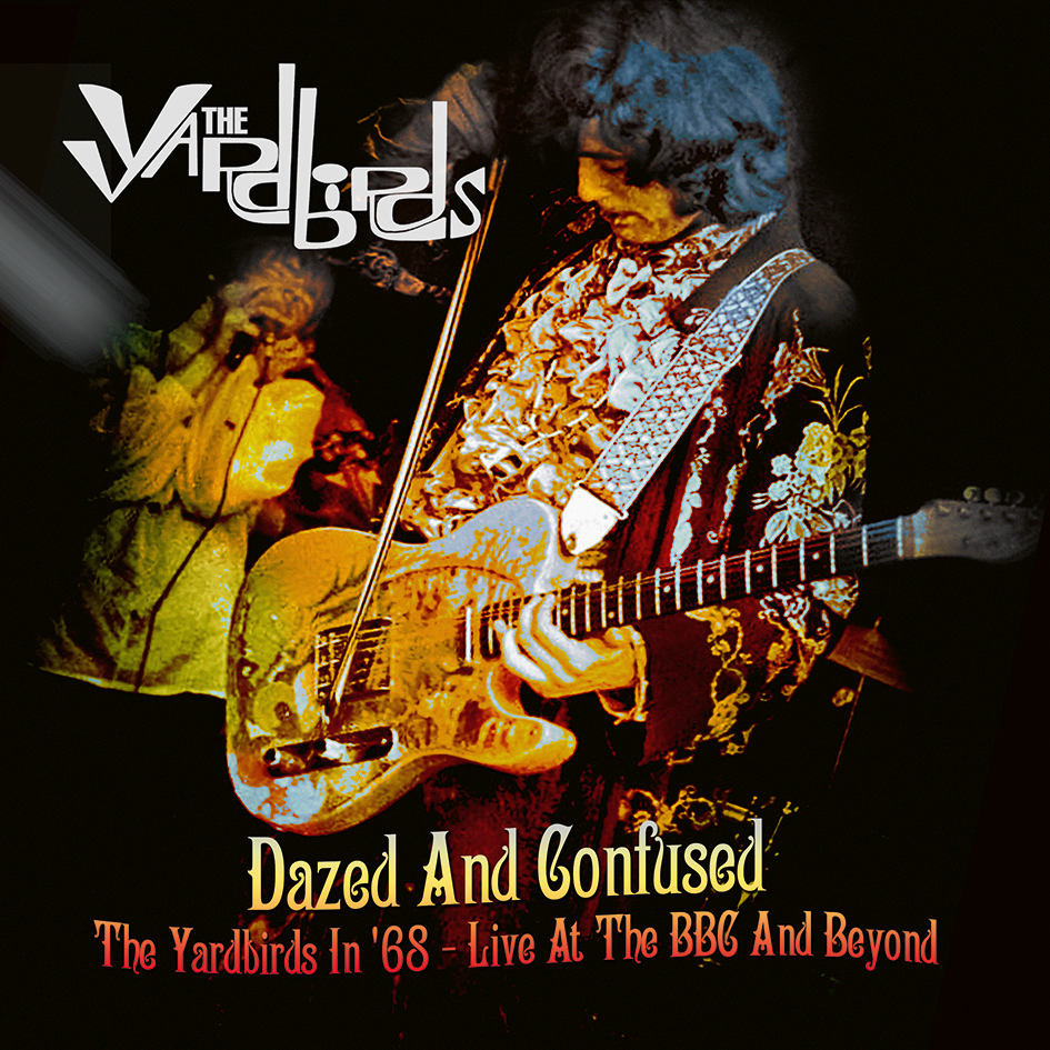 The Yardbirds – Dazed and Confused: The Yardbirds in '68 – Live At The BBC And Beyond